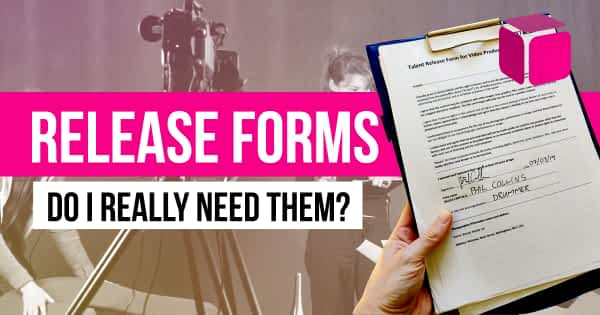 video Release Forms. Do I need them?