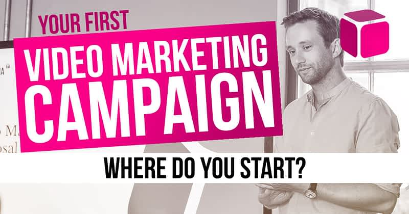 Your First Video Marketing Campaign
